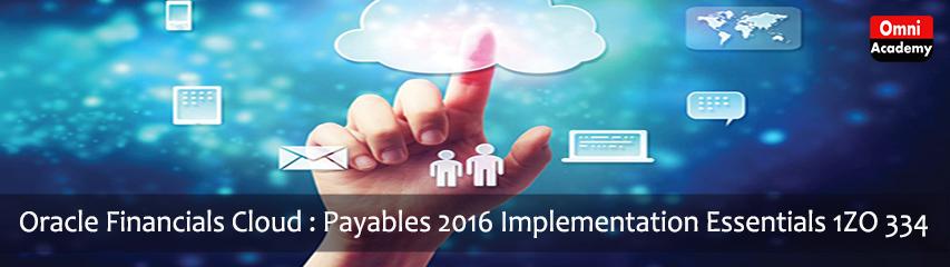 Oracle Financials Cloud: Payables 2016 Implementation Essentials - 1Z0 334