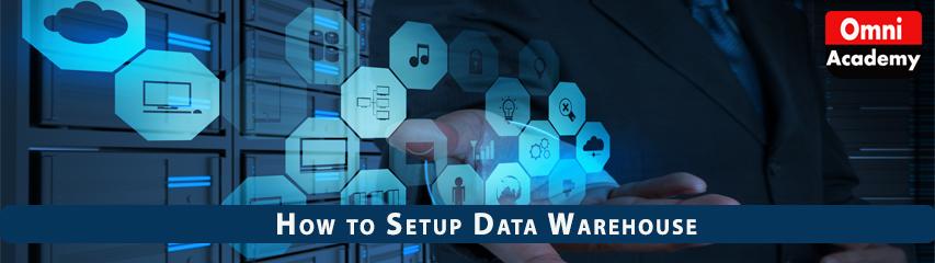 How to Setup Data Warehouse